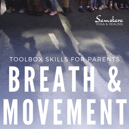 Parent Skills Toolbox Workshop Yoga Movement Breath Samskara Yoga Dulles Ashburn Sterling